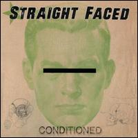 Conditioned - Straight Faced