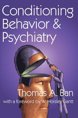 Conditioning Behavior and Psychiatry - Ban, Thomas, and Gantt, W Horsley (Foreword by)