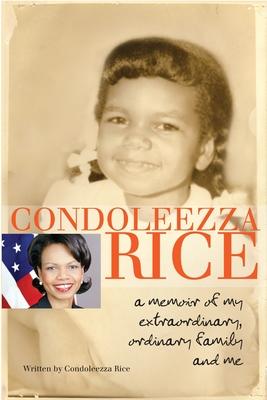 Condoleezza Rice: A Memoir of My Extraordinary, Ordinary Family and Me - Rice, Condoleezza, Dr.