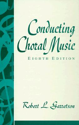 Conducting Choral Music - Garretson, Robert L