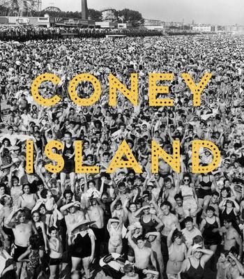 Coney Island: Visions of an American Dreamland, 1861-2008 - Frank, Robin Jaffee (Editor), and Denson, Charles (Contributions by), and Glick, Josh (Contributions by)
