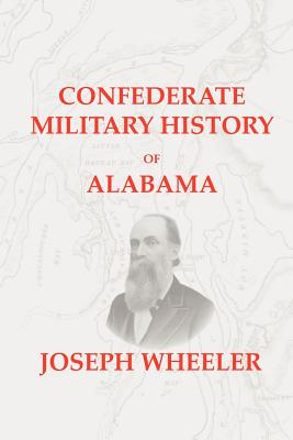 Confederate Military History of Alabama: Alabama During the Civil War, 1861-1865 - Wheeler, Joseph