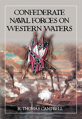 Confederate Naval Forces on Western Waters: The Defense of the Mississippi River and Its Tributaries - Campbell, R Thomas