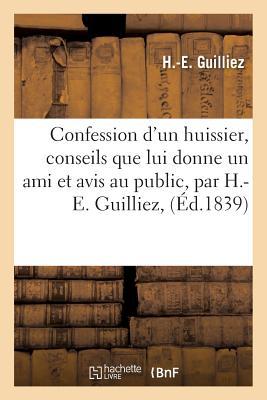 Confession D'Un Huissier, Conseils Que Lui Donne Un Ami Et Avis Au Public, Par H.-E. Guilliez, - Guilliez-H-E