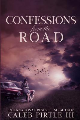 Confessions from the Road: Notes from a Wayfaring Stranger's Journal - Pirtle III, Mr Caleb