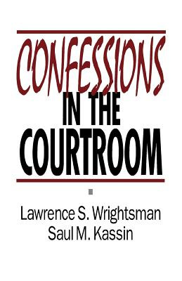 Confessions in the Courtroom - Wrightsman, Lawrence S, and Kassin, Saul M