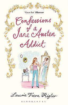 Confessions of a Jane Austen Addict - Rigler, Laurie Viera