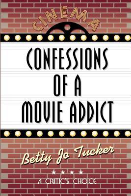 Confessions of a Movie Addict - Tucker, Betty Jo