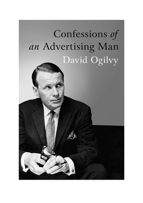 Confessions of an Advertising Man - Ogilvy, David, and Parker, Sir Alan (Foreword by)