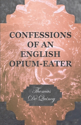 Confessions of an English Opium-Eater - de Quincy, Thomas
