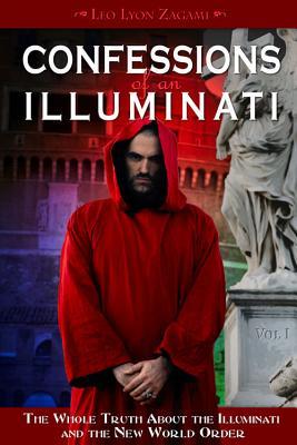 Confessions of an Illuminati, Volume I: The Whole Truth about the Illuminati and the New World Order - Zagami, Leo Lyon
