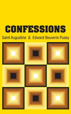 Confessions - Saint Augustine, and Pusey, Edward Bouverie (Translated by)