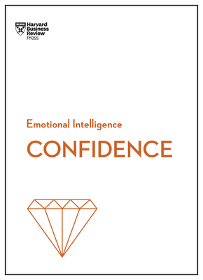 Confidence (HBR Emotional Intelligence Series) - Review, Harvard Business, and Chamorro-Premuzic, Tomas, and Kanter, Rosabeth Moss