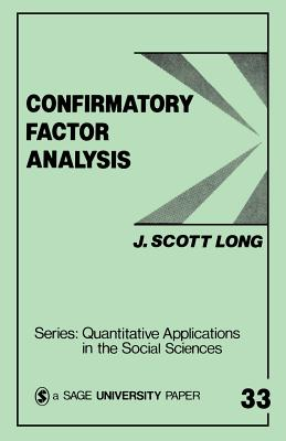 Confirmatory Factor Analysis: A Preface to Lisrel - Long, J Scott, and Sullivan, John L (Introduction by)