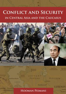 Conflict and Security in Central Asia and the Caucasus - Peimani, Hooman