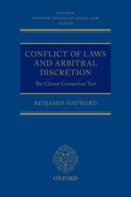 Conflict of Laws and Arbitral Discretion: The Closest Connection Test - Hayward, Benjamin