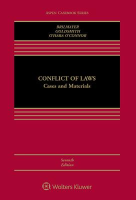 Conflict of Laws: Cases and Materials - Brilmayer, Lea, and Goldsmith, Jack, and O'Connor, Erin O'Hara