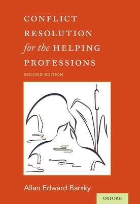 Conflict Resolution for the Helping Professions - Barsky, Allan