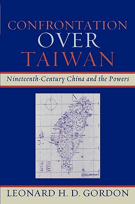 Confrontation Over Taiwan: Nineteenth-Century China and the Powers - Gordon, Leonard H D