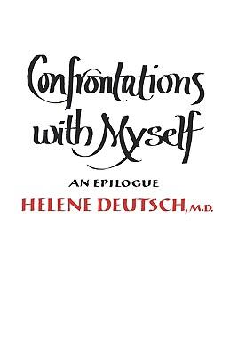 Confrontations with Myself: An Epilogue - Deutsch, Helene