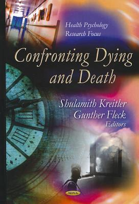 Confronting Dying & Death - Kreitler, Shulamith (Editor), and Fleck, Gunther (Editor)