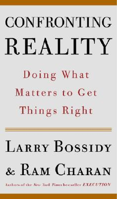 Confronting Reality: Doing What Matters to Get Things Right - Bossidy, Larry, and Charan, Ram