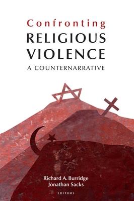 Confronting Religious Violence: A Counternarrative - Burridge, Richard A (Editor), and Sacks, Jonathan (Editor), and Warner, Megan