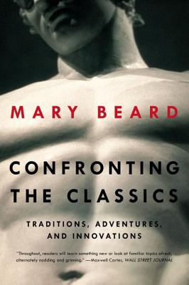 Confronting the Classics: Traditions, Adventures, and Innovations - Beard, Mary