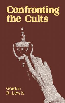 Confronting the Cults - Lewis, Gordon R, and Lewis