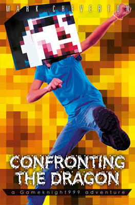 Confronting the Dragon: a Gameknight999 Adventure - Cheverton, Mark