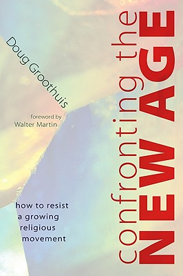 Confronting the New Age: How to Resist a Growing Religious Movement - Groothuis, Douglas R, and Martin, Walter, Dr. (Foreword by)