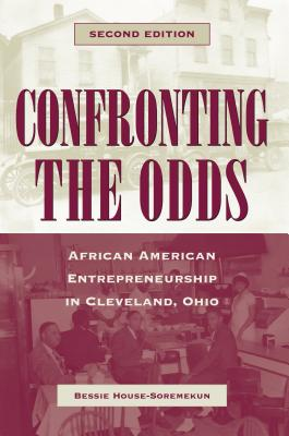 Confronting the Odds: African American Entrepreneurship in Cleveland, Ohio - House-Soremekun, Bessie