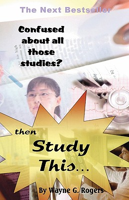 Confused about All Those Studies? Then Study This... - Rogers, Wayne G