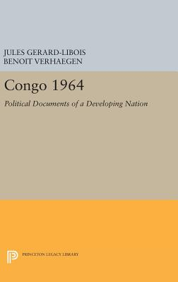Congo 1964: Political Documents of a Developing Nation - Gerard-Libois, Jules, and Verhaegen, Benoit