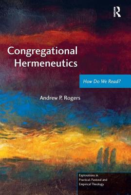 Congregational Hermeneutics: How Do We Read? - Rogers, Andrew P., and Astley, Jeff (Editor), and Francis, Leslie J. (Series edited by)