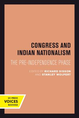 Congress and Indian Nationalism: The Pre-Independence Phase - Sisson, Richard (Editor), and Wolpert, Stanley (Editor)