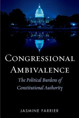 Congressional Ambivalence: The Political Burdens of Constitutional Authority - Farrier, Jasmine