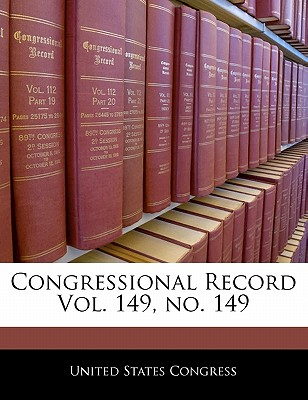 Congressional Record Vol. 149, No. 149 - United States Congress (Creator)