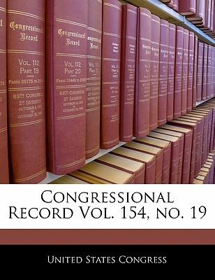 Congressional Record Vol. 154, No. 19 - United States Congress (Creator)