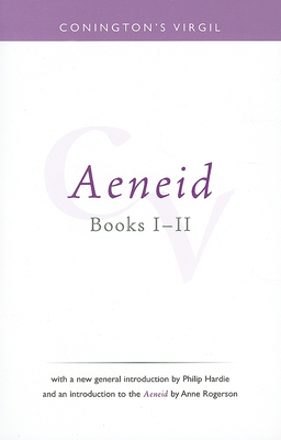 Conington's Virgil: Aeneid Books I - II - Conington, John, and Rogerson, Anne (Introduction by), and Hardie, Philip (Introduction by)