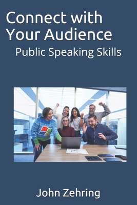 Connect with Your Audience: Public Speaking Skills - Zehring, John