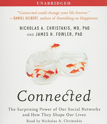 Connected: The Surprising Power of Our Social Networks and How They Shape Our Lives - Christakis, Nicholas A (Read by), and Fowler, James H