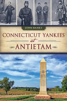 Connecticut Yankees at Antietam - Banks, John, Dr.