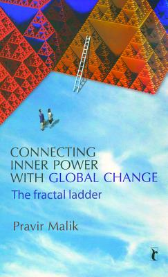 Connecting Inner Power with Global Change: The Fractal Ladder - Malik, Pravir