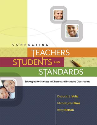 Connecting Teachers, Students, and Standards: Strategies for Success in Diverse and Inclusive Classrooms - Voltz, Deborah L, and Sims, Michele Jean, and Nelson, Betty