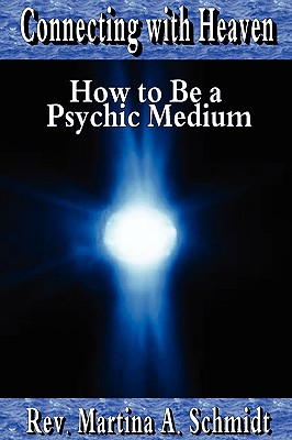 Connecting with Heaven: How to Be a Psychic Medium - Schmidt, Martina
