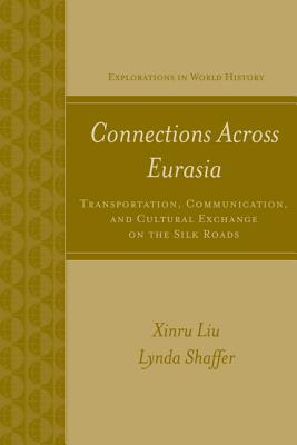 Connections Across Eurasia: Transportation, Communication, and Cultural Exchange on the Silk Road - Liu, Xinru, and Shaffer, Lynda