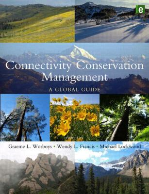 Connectivity Conservation Management: A Global Guide - Worboys, Graeme L (Editor)