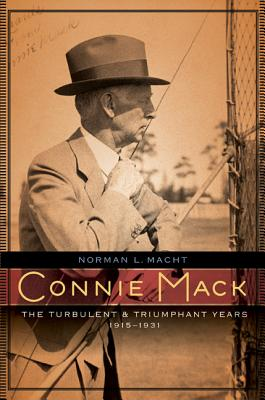 Connie Mack: The Turbulent and Triumphant Years, 1915-1931 - Macht, Norman L