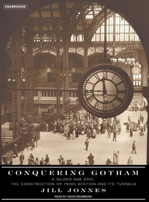 Conquering Gotham: A Gilded Age Epic: The Construction of Penn Station and Its Tunnels - Jonnes, Jill, Dr., and Drummond, David (Narrator)